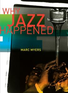 Marc Myers Why Jazz Happened