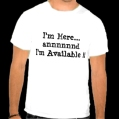 im_here_annnnnd_im_available_t_shirt